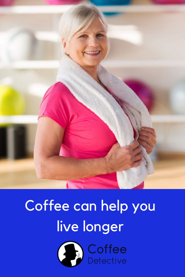 Drinking coffee can make you live longer